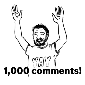 yay 1,000 comments